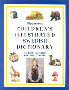 Hippocrene children's illustrated Swedish dictionary : English-Swedish/Swedish-English