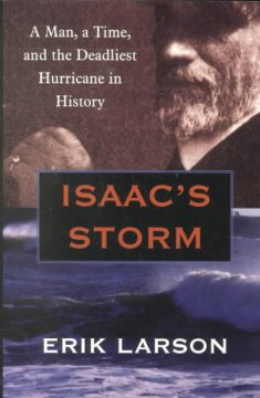 Isaac's storm : a man, a time, and the deadliest hurricane in history / Erik Larson - Erik Larson