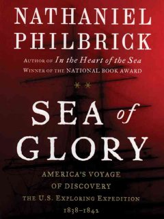 Sea of glory : America's voyage of discovery, the U.S. Exploring Expedition, 1838-1842 - Nathaniel Philbrick