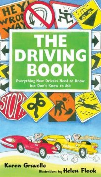 The Driving book : everything new drivers need to know but don't know to ask - Karen Gravelle