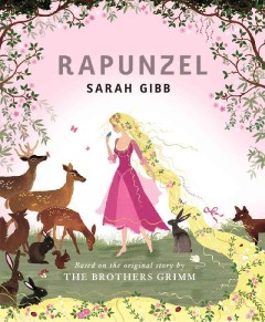 Rapunzel / [illustrations by] Sarah Gibb ; based on the original story by the Brothers Grimm