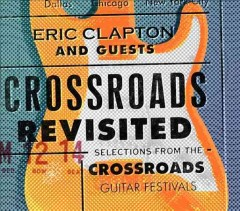 Crossroads revisited : selections from the Crossroads Guitar Festivals - Eric Clapton