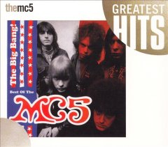 The big bang! : best of the MC5. - performer MC5 (Musical group)
