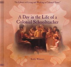 A day in the life of a Colonial schoolteacher - Kathy Wilmore