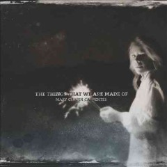 The things that we are made of - Mary Chapin Carpenter