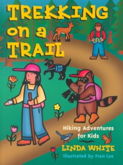 Trekking on a trail : hiking adventures for kids - Linda White