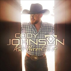 Ain't nothin' to it - Cody (Country singer) Johnson