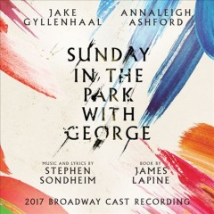 Sunday in the Park With George: 2017 Broadway Cast Recording.