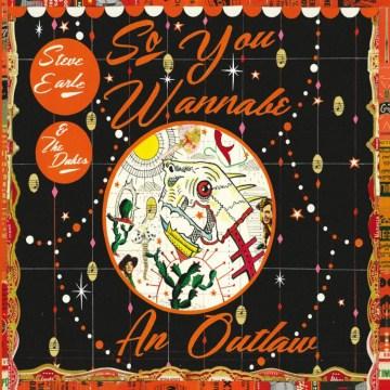 So you wannabe an outlaw - Steve Earle
