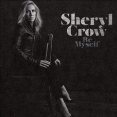 Be Myself - Sheryl Crow