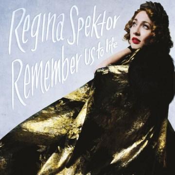 Remember us to life - Regina Spektor