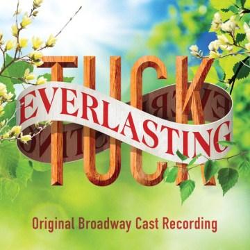 Tuck everlasting : original Broadway cast recording.