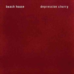 Depression cherry -  Beach House (Musical group)