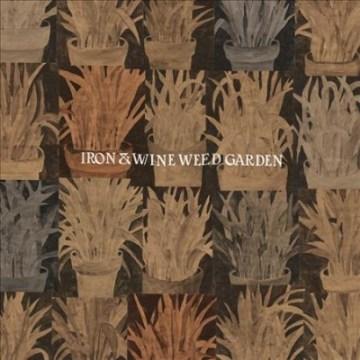 Weed Garden -  Iron & Wine