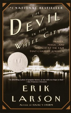 The devil in the white city : murder, magic, and madness at the fair that changed America - Erik Larson