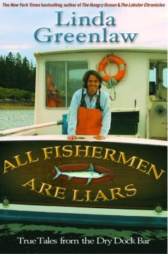 All fishermen are liars : true tales from the Dry Dock bar - Linda Greenlaw