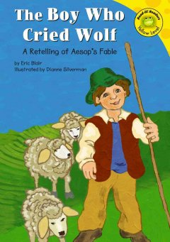 The boy who cried wolf : a retelling of Aesop's fable - Eric Blair