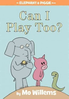 Can I play, too? - Mo Willems