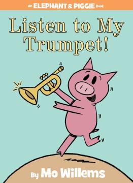 Listen to my trumpet! - Mo Willems
