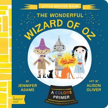 The wonderful Wizard of Oz : a colors primer - Jennifer Adams