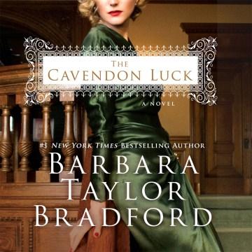 The Cavendon luck : a novel - Barbara Taylor Bradford