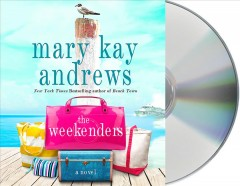 The weekenders : a novel - Mary Kay Andrews