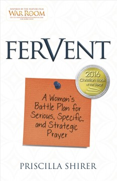 Fervent : a woman's battle plan for serious, specific, and strategic prayer - Priscilla Evans Shirer