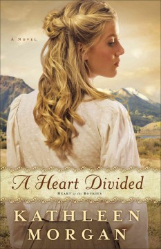 A heart divided : a novel - Kathleen Morgan