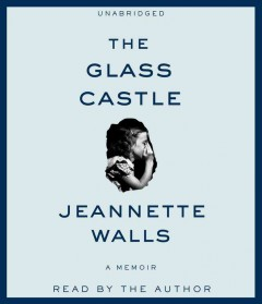 The glass castle : [a memoir, narrated by the author] - Jeannette Walls