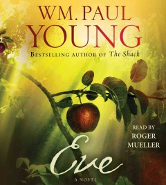 Eve : [a novel] - William P Young