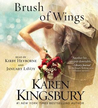 Brush of wings : a novel - Karen Kingsbury