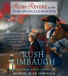 Rush Revere and the star-spangled banner : time-travel adventures with exceptional Americans - Rush H Limbaugh