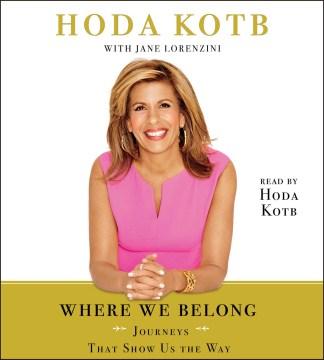 Where we belong : journeys that show us the way - Hoda Kotb