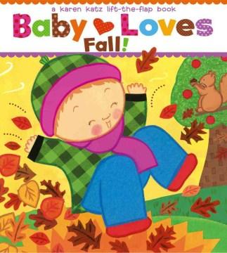 Baby loves fall! : a Karen Katz lift-the-flap book - Karen Katz