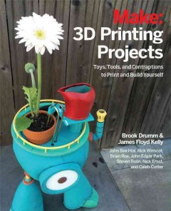 3d Printing Projects : Toys, Bots, Tools, and Vehicles to Print Yourself  - Brook Drumm