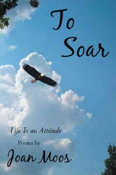 To soar : life is an attitude - Joan Moos