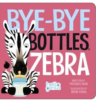 Bye-bye bottles, Zebra - Michael Dahl