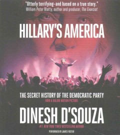 Hillary's America : the secret history of the Democratic Party - Dinesh D'Souza