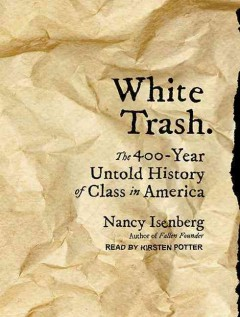 White trash : the 400-year untold history of class in America - Nancy Isenberg