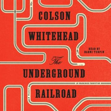 The Underground Railroad - Colson Whitehead