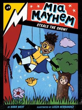 Mia Mayhem steals the show! / by Kara West ; illustrated by Leeza Hernandez - Kara West