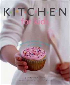 Kitchen for kids : 100 amazing recipes your children can really make - Jennifer Low