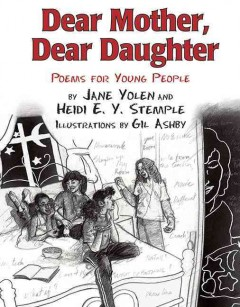 Dear Mother, Dear Daughter : poems for young people - Jane Yolen