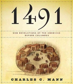 1491 : new revelations of the Americas before Columbus - Charles C Mann