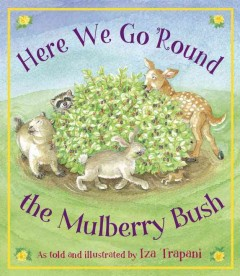 Here we go 'round the mulberry bush  - Iza Trapani