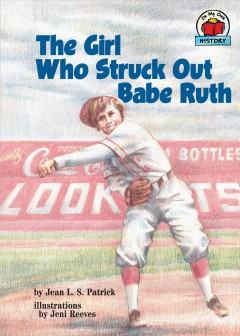 The girl who struck out Babe Ruth - Jean L. S Patrick