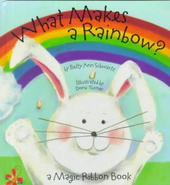 What makes a rainbow? - Betty Ann Schwartz