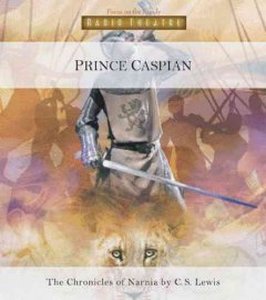 Prince Caspian : [radio drama] from the Chronicles of Narnia - C. S. (Clive Staples) Lewis