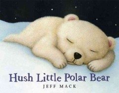 Hush little polar bear - Jeff Mack