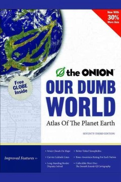Our dumb world : the Onion's atlas of the planet Earth, 73rd edition